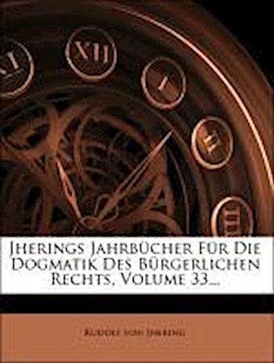 Jherings Jahrbücher Für Die Dogmatik Des Bürgerlichen Rechts, Volume 33...