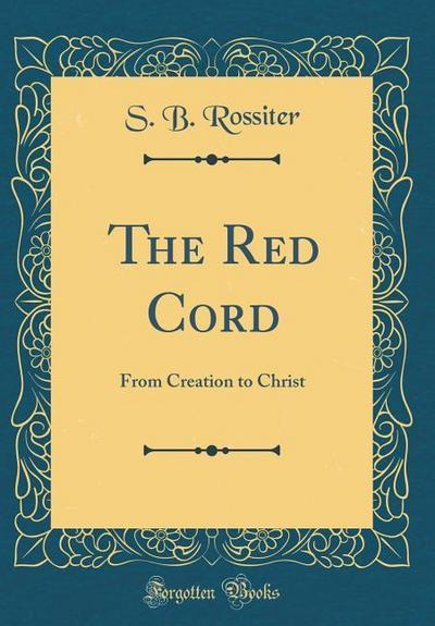 The Red Cord: From Creation to Christ (Classic Reprint)
