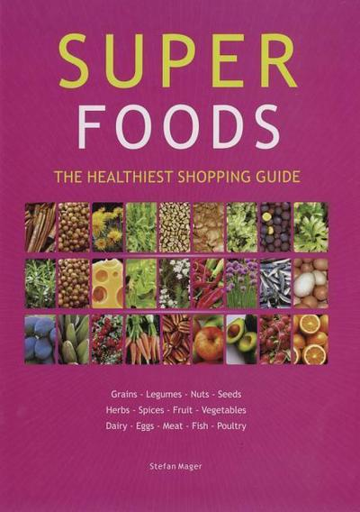 Super Foods Guide: The Healthiest Shopping Guide