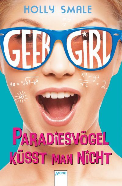 Geek Girl. Paradiesvögel küsst man nicht; Übers. v. Willems, Elvira; Deutsch
