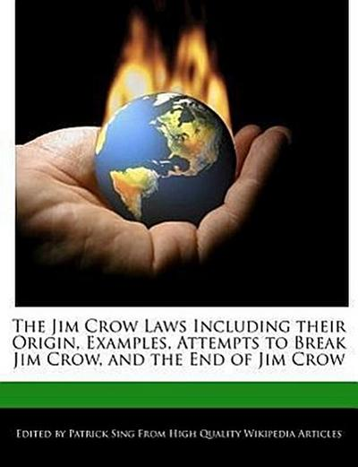 The Jim Crow Laws Including Their Origin, Examples, Attempts to Break Jim Crow, and the End of Jim Crow