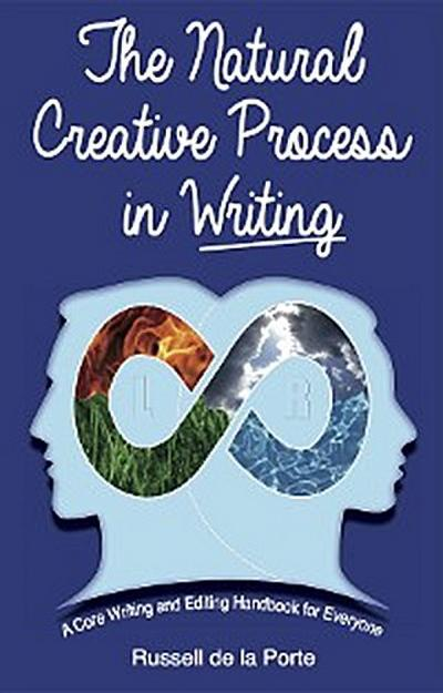 The Natural Creative Process in Writing: A Core Writing and Editing Handbook for Everyone