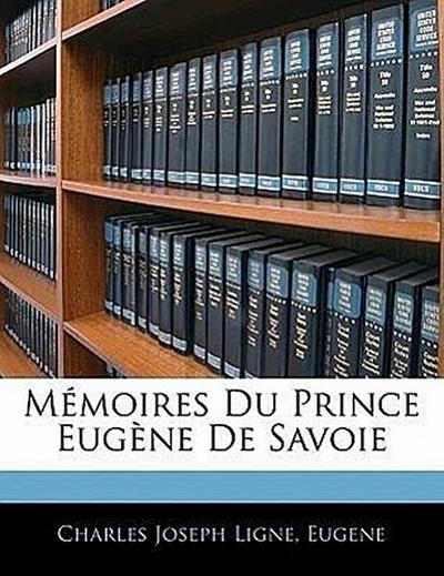 Mémoires Du Prince Eugène De Savoie