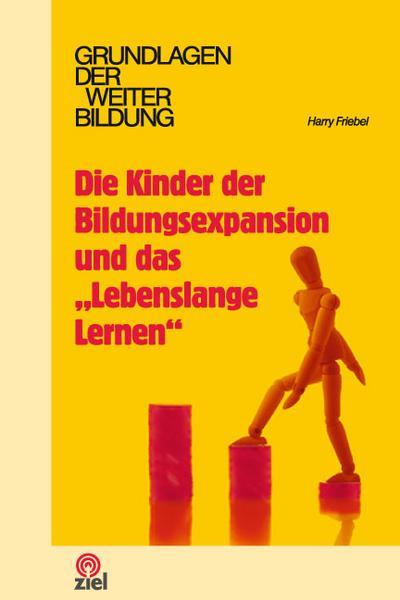 Die Kinder der Bildungsexpansion und das 'Lebenslange Lernen' (Grundlagen der Weiterbildung)