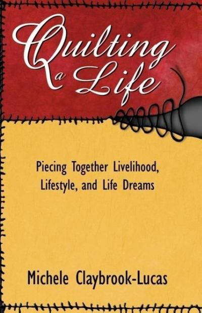 Quilting a Life: Piecing Together Livelihood, Lifestyle, and Life Dreams