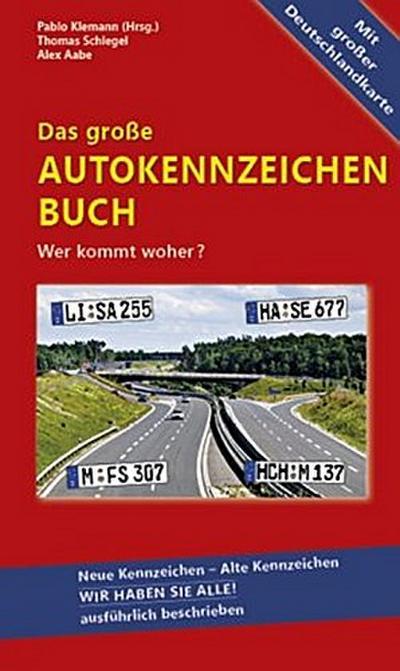 Das große Autokennzeichen Buch: Wer kommt woher? Neue Kennzeichen  - Alte Kennzeichen WIR HABEN SIE ALLE! ausführlich beschrieben