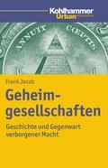 Geheimgesellschaften: Geschichte und Gegenwart verborgener Macht (Urban Akademie)