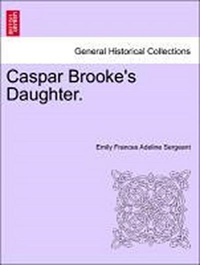 Caspar Brooke's Daughter. Vol. III