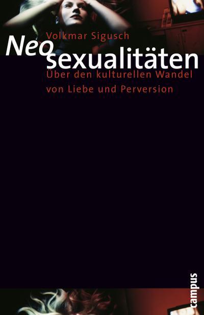Neosexualitäten: Über den kulturellen Wandel von Liebe und Perversion