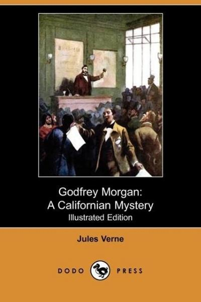 Godfrey Morgan: A Californian Mystery (Illustrated Edition) (Dodo Press)