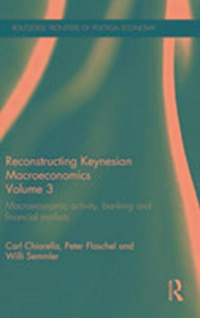 Reconstructing Keynesian Macroeconomics Volume 3
