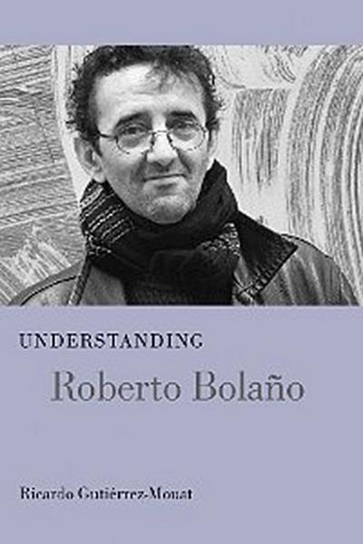 Understanding Roberto Bolano