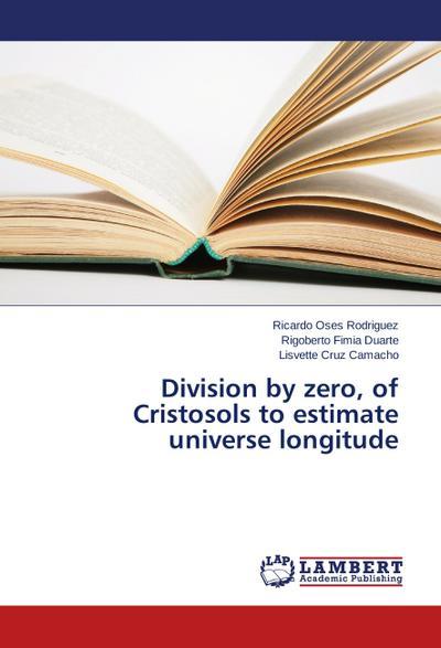 Division by zero, of Cristosols to estimate universe longitude