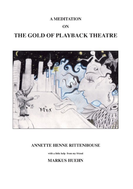 A Meditation On The Gold Of Playback Theatre | Annette Henne ... 9783849580483