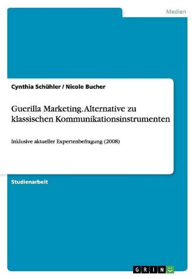 Guerilla Marketing. Alternative zu klassischen Kommunikationsinstrumenten