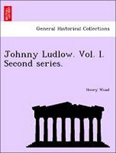 Johnny Ludlow. Vol. I. Second series.