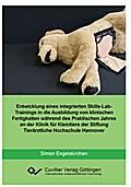 Entwicklung eines integrierten skills-Lab-Trainings in die Ausbildung von klinischen Fertigkeiten während des Praktischen Jahres an der Klinik für Kleintiere der Stiftung Tierärztliche Hochschule Hannover