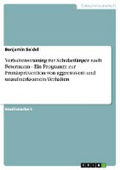 Verhaltenstraining für Schulanfänger nach Petermann - Ein Programm zur Primärprävention von aggressivem und unaufmerksamem Verhalten