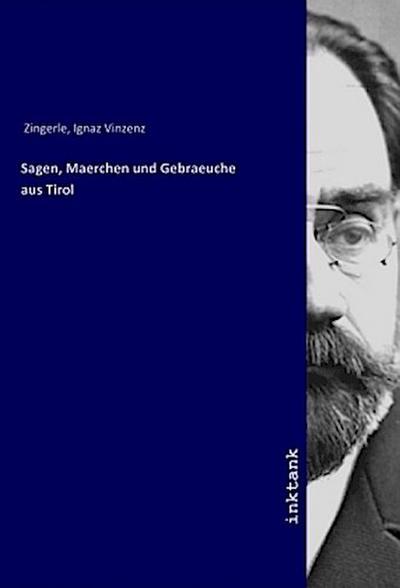 Sagen, Maerchen und Gebraeuche aus Tirol
