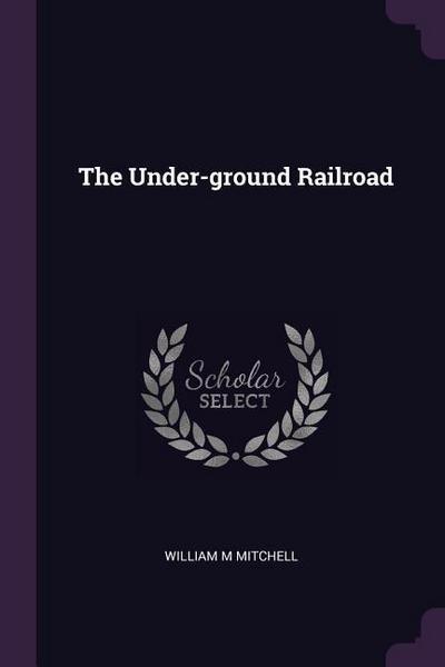 The Under-Ground Railroad