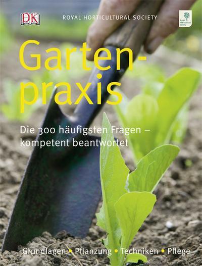 Gartenpraxis; Die 300 häufigsten Fragen - kompetent beantwortet   ; Hrsg. v. TooGood, Alan /Royal Horticultural Society; Deutsch; ca. 288 S., über 1000 farb. Fotos -