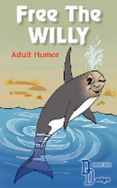 Free the Willy: Adult Humor