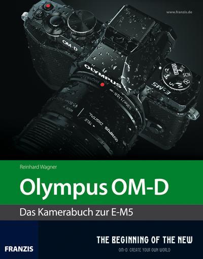 Olympus OM-D - Das Kamerabuch zur E-M5