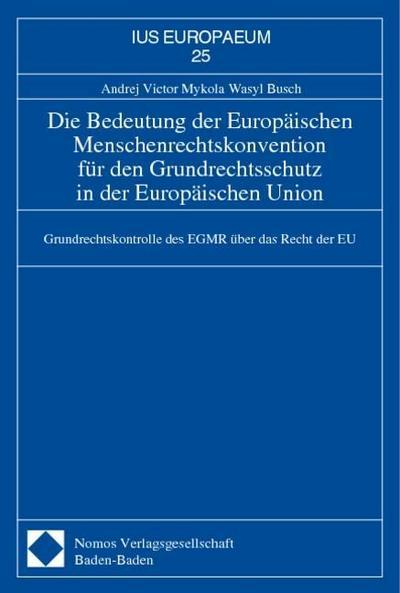 Die Bedeutung der Europäischen Menschenrechtskonvention für den Grundrechtsschutz in der Europäischen Union