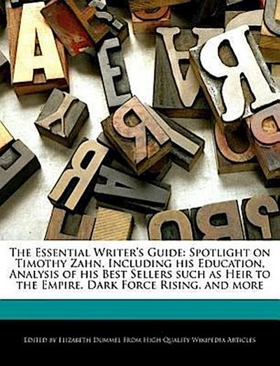 The Essential Writer's Guide: Spotlight on Timothy Zahn, Including His Education, Analysis of His Best Sellers Such as Heir to the Empire, Dark Forc