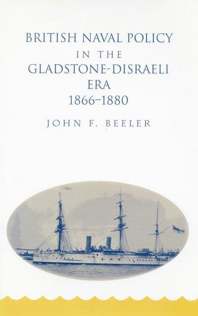 British Naval Policy in the Gladstone-Disraeli Era: 1866-1890