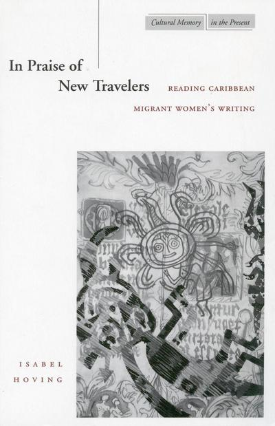 In Praise of New Travelers: Reading Caribbean Migrant Women's Writing