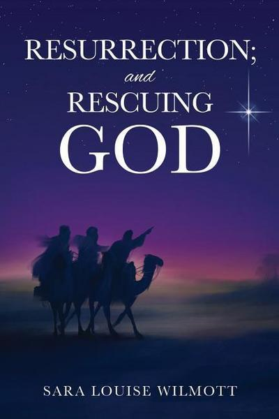 Resurrection; And Rescuing God