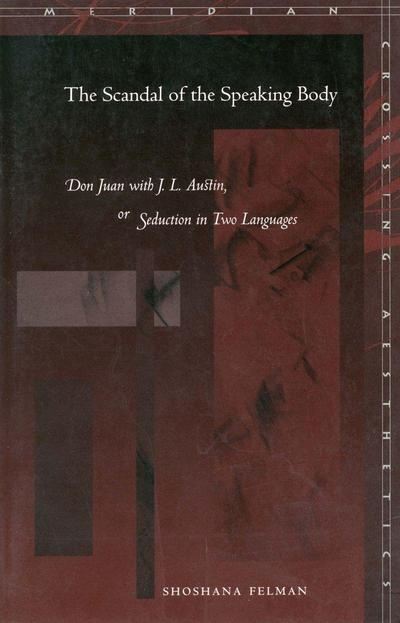 The Scandal of the Speaking Body: Don Juan with J.L. Austin, or Seduction in Two Languages
