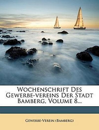 Wochenschrift des Gewerbe-vereins der Stadt Bamberg, achter Jahrgang