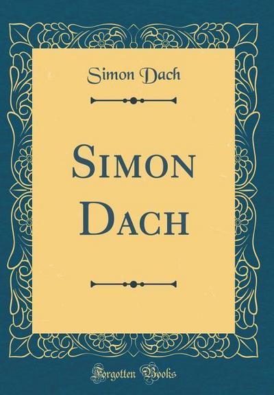 Simon Dach (Classic Reprint)