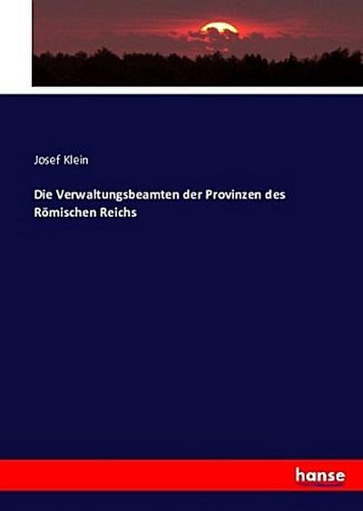 Die Verwaltungsbeamten der Provinzen des Römischen Reichs