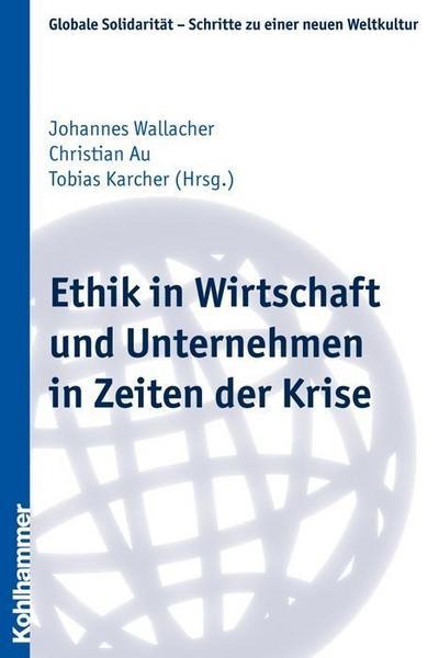 Ethik in Wirtschaft und Unternehmen in Zeiten der Krise