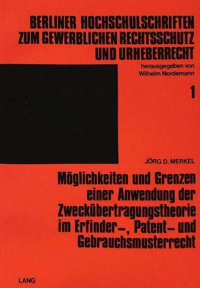 Möglichkeiten und Grenzen einer Anwendung der Zweckübertragungstheorie im Erfinder-, Patent- und Gebrauchsmusterrecht