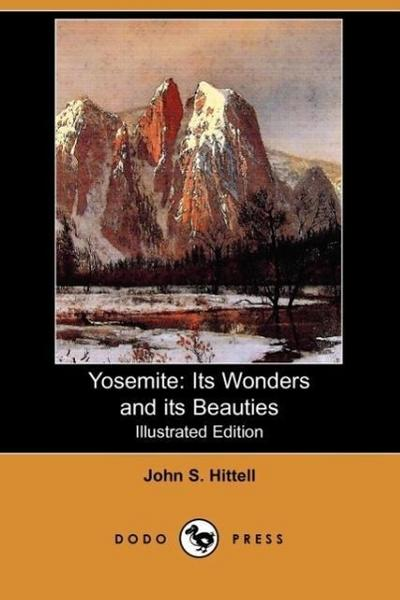 Yosemite: Its Wonders and Its Beauties (Illustrated Edition) (Dodo Press)