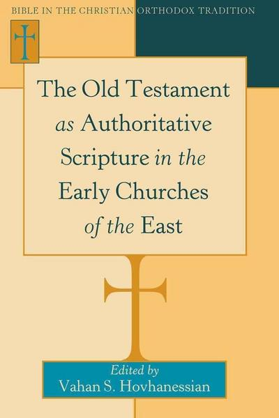 The Old Testament as Authoritative Scripture in the Early Churches of the East