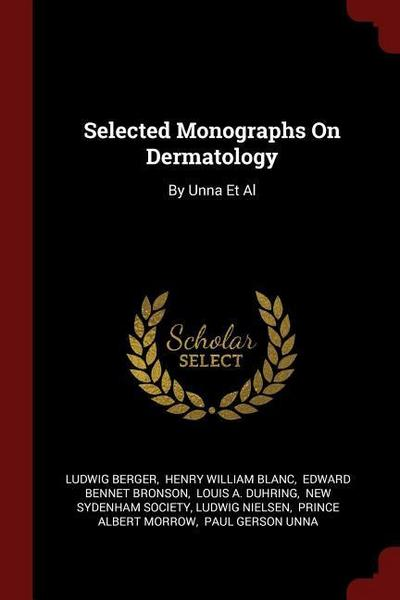 Selected Monographs on Dermatology: By Unna et al