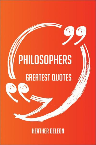 Philosophers Greatest Quotes - Quick, Short, Medium Or Long Quotes. Find The Perfect Philosophers Quotations For All Occasions - Spicing Up Letters, Speeches, And Everyday Conversations.