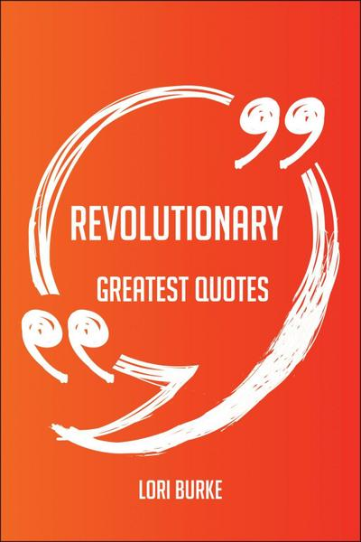 Revolutionary Greatest Quotes - Quick, Short, Medium Or Long Quotes. Find The Perfect Revolutionary Quotations For All Occasions - Spicing Up Letters, Speeches, And Everyday Conversations.