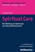 Spiritual Care: Der Beitrag von Seelsorge zum Gesundheitswesen (Münchner Reihe Palliativ Care, Band 3)