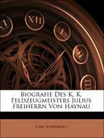 Biografie Des K. K. Feldzeugmeisters Julius Freiherrn Von Haynau