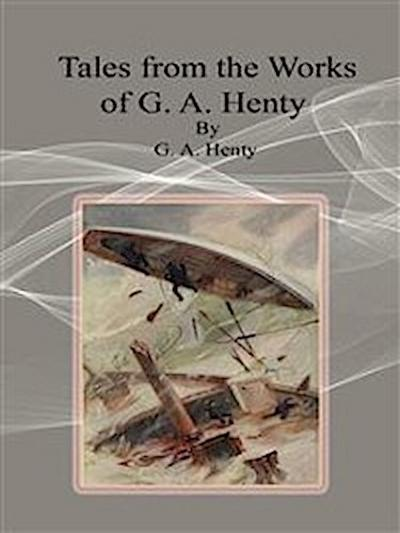 Tales from the Works of G. A. Henty