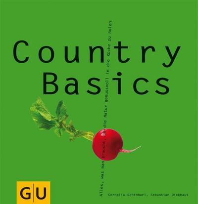 Country Basics: Alles, was man braucht, um die Natur genussvoll in die Küche zu holen.