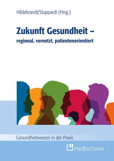 Zukunft Gesundheit - regional, vernetzt, patientenorientiert