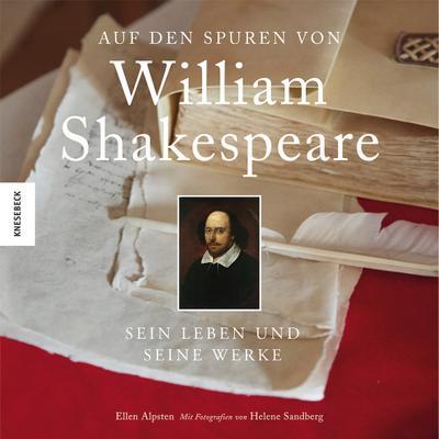 Auf den Spuren von William Shakespeare; Seine Leben, seine Dramen; Deutsch; 200 farb. Abb.