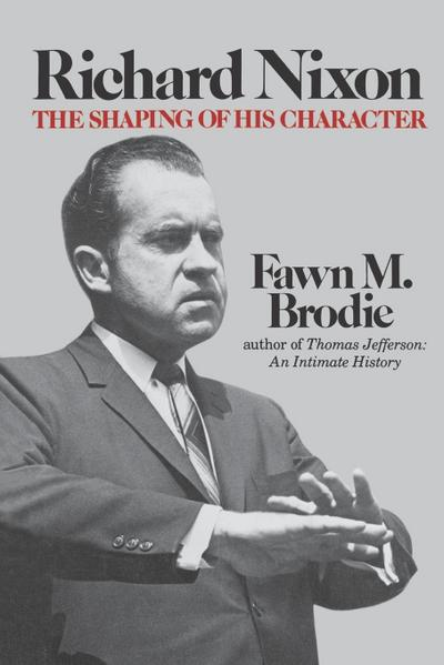 Richard Nixon: The Shaping of His Character